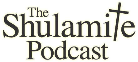 Shulamite Podcast